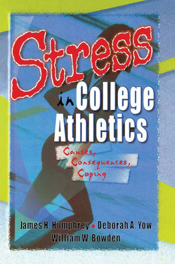 Stress in College Athletics Causes, Consequences, Coping book cover