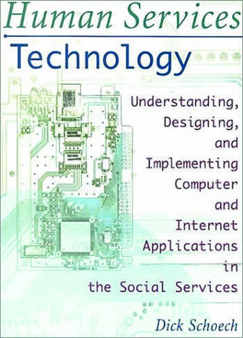 Human Services Technology Understanding, Designing, and Implementing Computer and Internet Applications in the Social Services book cover