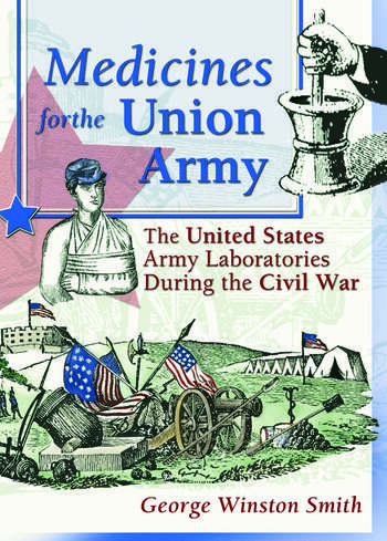 Medicines for the Union Army The United States Army Laboratories During the Civil War book cover