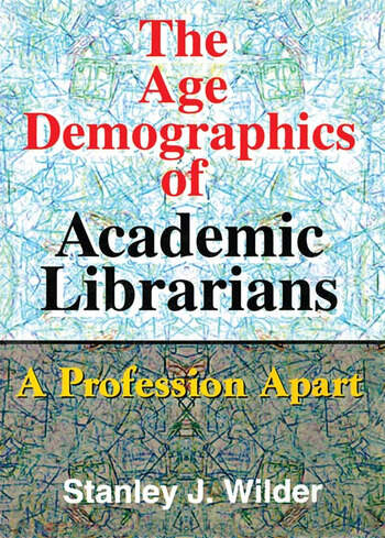 The Age Demographics of Academic Librarians A Profession Apart book cover