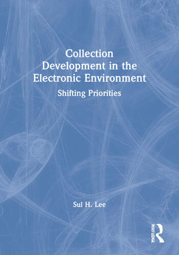 Collection Development in the Electronic Environment Shifting Priorities book cover