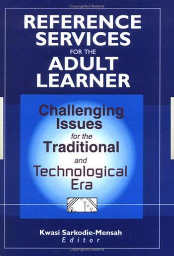 Reference Services for the Adult Learner Challenging Issues for the Traditional and Technological Era book cover