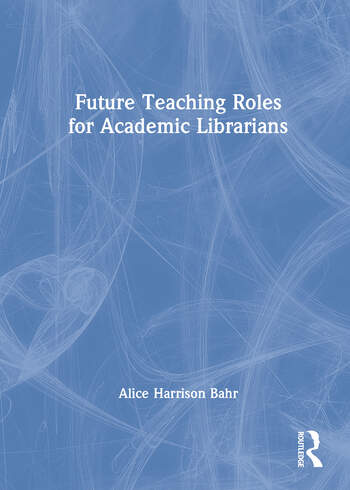 Future Teaching Roles for Academic Librarians book cover