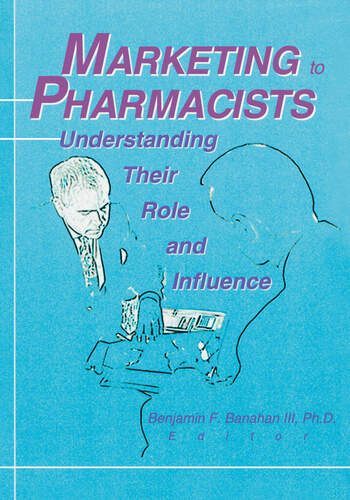 Marketing to Pharmacists Understanding Their Role and Influence book cover