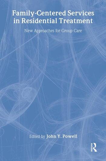 Family-Centered Services in Residential Treatment New Approaches for Group Care book cover