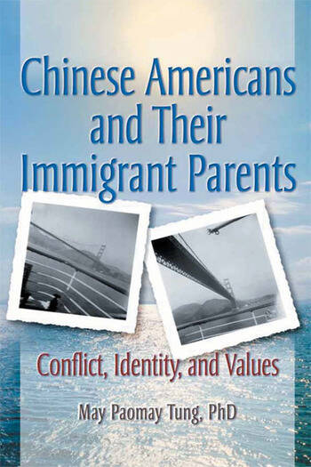 Chinese Americans and Their Immigrant Parents Conflict, Identity, and Values book cover