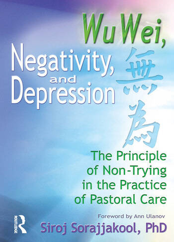 Wu Wei, Negativity, and Depression The Principle of Non-Trying in the Practice of Pastoral Care book cover