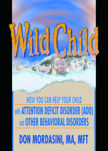 Wild Child How You Can Help Your Child with Attention Deficit Disorder (ADD) and Other Behavioral Disorders book cover