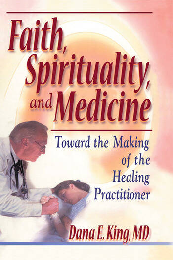 Faith, Spirituality, and Medicine Toward the Making of the Healing Practitioner book cover