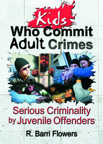 Kids Who Commit Adult Crimes Serious Criminality by Juvenile Offenders book cover