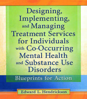 Designing, Implementing, and Managing Treatment Services for Individuals with Co-Occurring Mental Health and Substance Use Disorders Blueprints for Action book cover