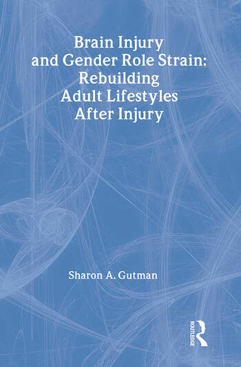 Brain Injury and Gender Role Strain Rebuilding Adult Lifestyles After Injury book cover
