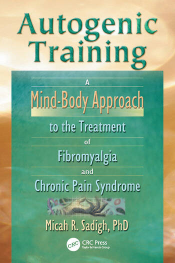 Autogenic Training A Mind-Body Approach to the Treatment of Fibromyalgia and Chronic Pain Syndrome book cover