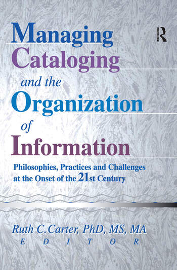 Managing Cataloging and the Organization of Information Philosophies, Practices and Challenges at the Onset of the 21st Century book cover