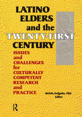 Latino Elders and the Twenty-First Century Issues and Challenges for Culturally Competent Research and Practice book cover