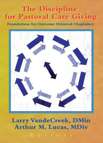 The Discipline for Pastoral Care Giving Foundations for Outcome Oriented Chaplaincy book cover