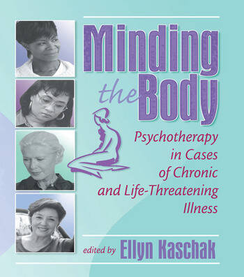 Minding the Body Psychotherapy in Cases of Chronic and Life-Threatening Illness book cover