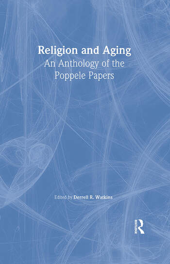 Religion and Aging An Anthology of the Poppele Papers book cover