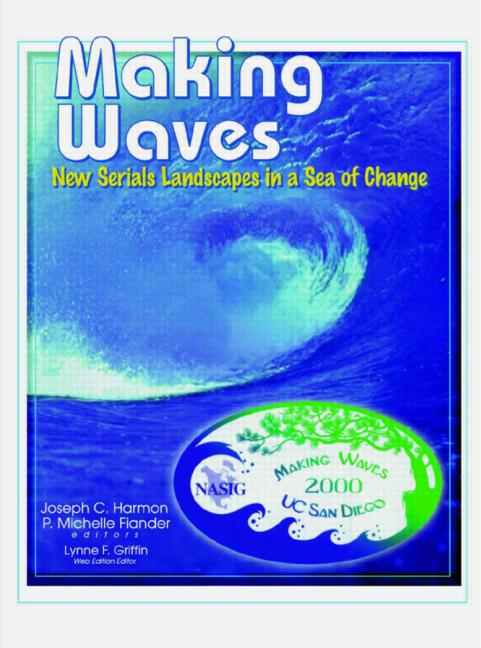 Making Waves New Serials Landscapes in a Sea of Change: Proceedings of the North American Serials Interest Group, book cover