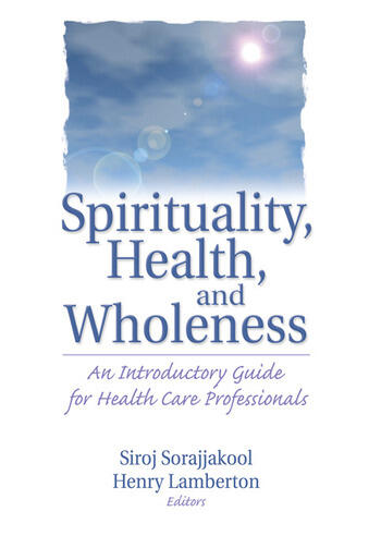 Spirituality, Health, and Wholeness An Introductory Guide for Health Care Professionals book cover
