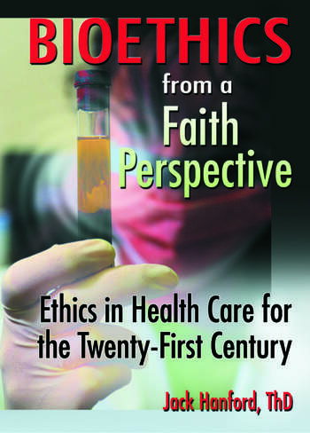 Bioethics from a Faith Perspective Ethics in Health Care for the Twenty-First Century book cover