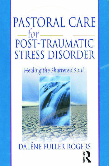 Pastoral Care for Post-Traumatic Stress Disorder Healing the Shattered Soul book cover