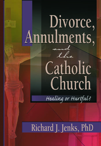 Divorce, Annulments, and the Catholic Church Healing or Hurtful? book cover