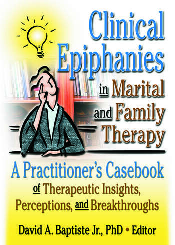 Clinical Epiphanies in Marital and Family Therapy A Practitioner's Casebook of Therapeutic Insights, Perceptions, and Breakthroughs book cover
