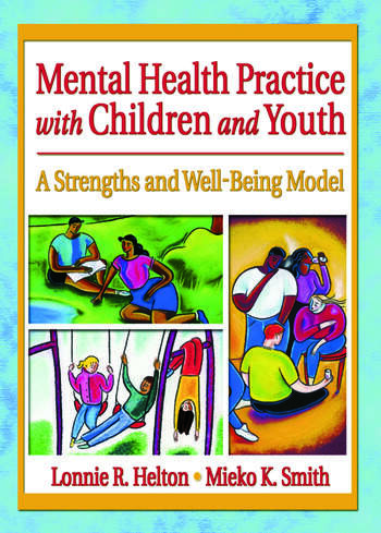 Mental Health Practice with Children and Youth A Strengths and Well-Being Model book cover