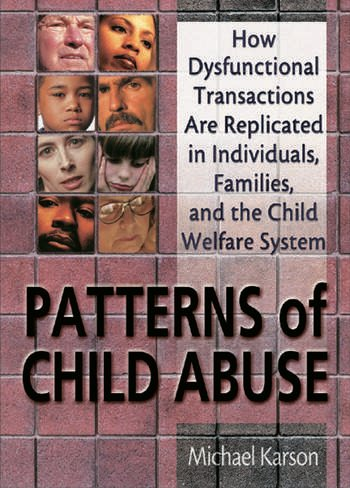 Patterns of Child Abuse How Dysfunctional Transactions Are Replicated in Individuals, Families, and the Child Welfare System book cover