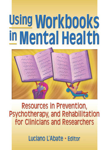 Using Workbooks in Mental Health Resources in Prevention, Psychotherapy, and Rehabilitation for Clinicians and Researchers book cover