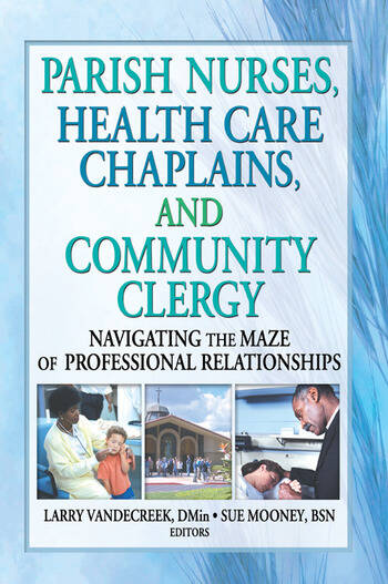 Parish Nurses, Health Care Chaplains, and Community Clergy Navigating the Maze of Professional Relationships book cover