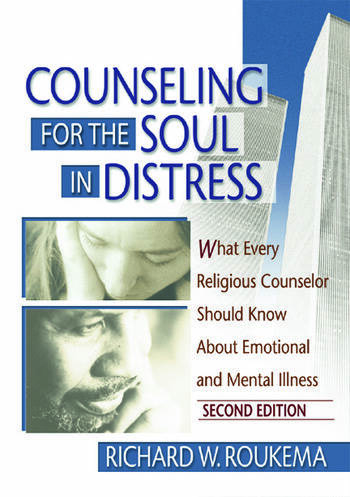 Counseling for the Soul in Distress What Every Religious Counselor Should Know About Emotional and Mental Illness, Second Edition book cover