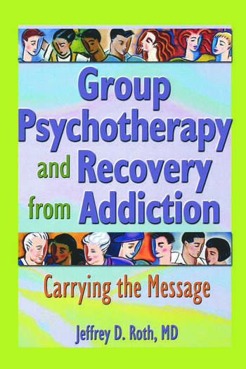 Group Psychotherapy and Recovery from Addiction Carrying the Message book cover