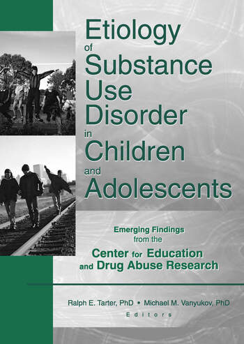 Etiology of Substance Use Disorder in Children and Adolescents Emerging Findings from the Center for Education and Drug Abuse Research book cover