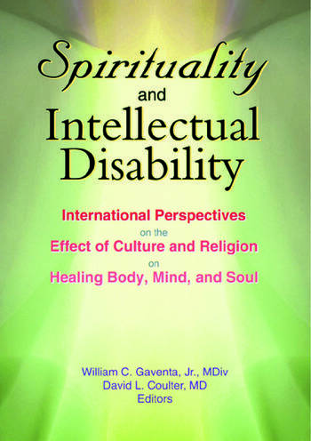 Spirituality and Intellectual Disability International Perspectives on the Effect of Culture and Religion on Healing Body, Mind, and Soul book cover