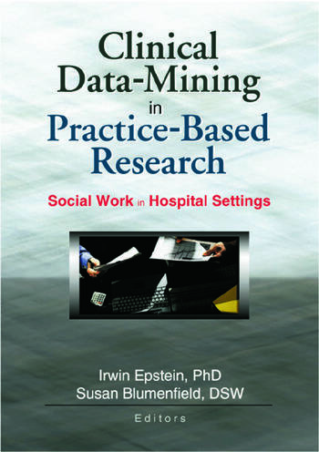 Clinical Data-Mining in Practice-Based Research Social Work in Hospital Settings book cover