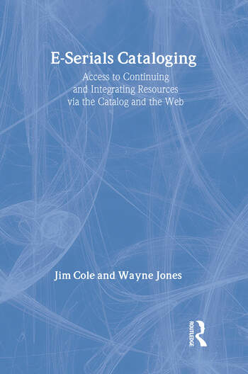 E-Serials Cataloging Access to Continuing and Integrating Resources via the Catalog and the Web book cover