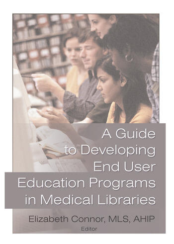 A Guide to Developing End User Education Programs in Medical Libraries book cover