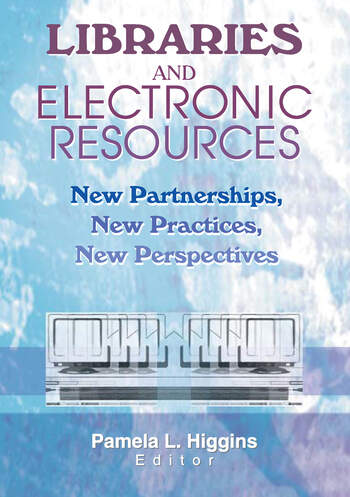 Libraries and Electronic Resources New Partnerships, New Practices, New Perspectives book cover