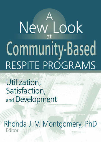 A New Look at Community-Based Respite Programs Utilization, Satisfaction, and Development book cover