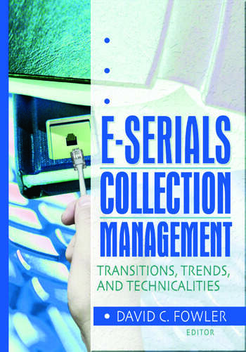 E-Serials Collection Management Transitions, Trends, and Technicalities book cover
