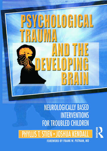 Psychological Trauma and the Developing Brain Neurologically Based Interventions for Troubled Children book cover