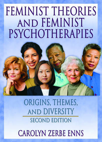 Feminist Theories and Feminist Psychotherapies Origins, Themes, and Diversity, Second Edition book cover