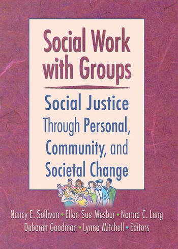 Social Work with Groups Social Justice Through Personal, Community, and Societal Change book cover