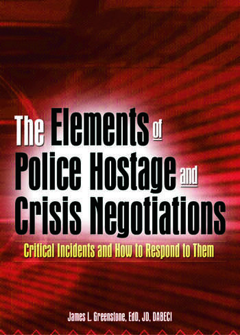 The Elements of Police Hostage and Crisis Negotiations Critical Incidents and How to Respond to Them book cover
