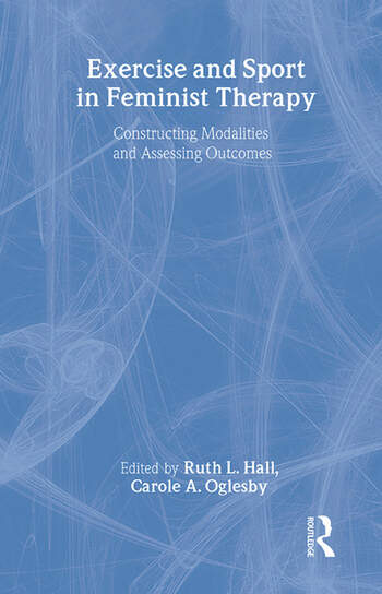 Exercise and Sport in Feminist Therapy Constructing Modalities and Assessing Outcomes book cover