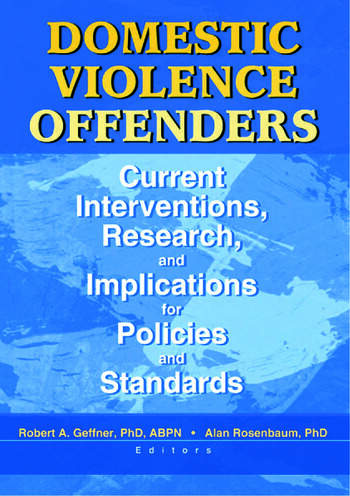 Domestic Violence Offenders Current Interventions, Research, and Implications for Policies and Standards book cover