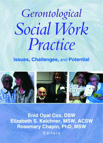 Gerontological Social Work Practice Issues, Challenges, and Potential book cover