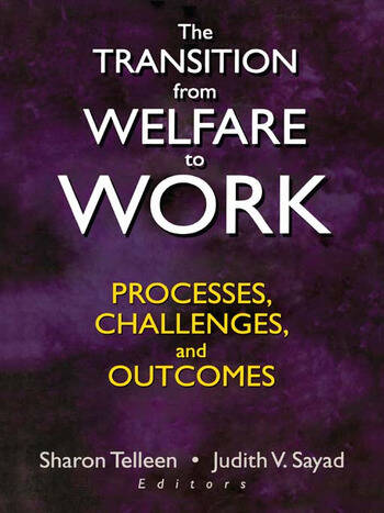 The Transition from Welfare to Work Processes, Challenges, and Outcomes book cover